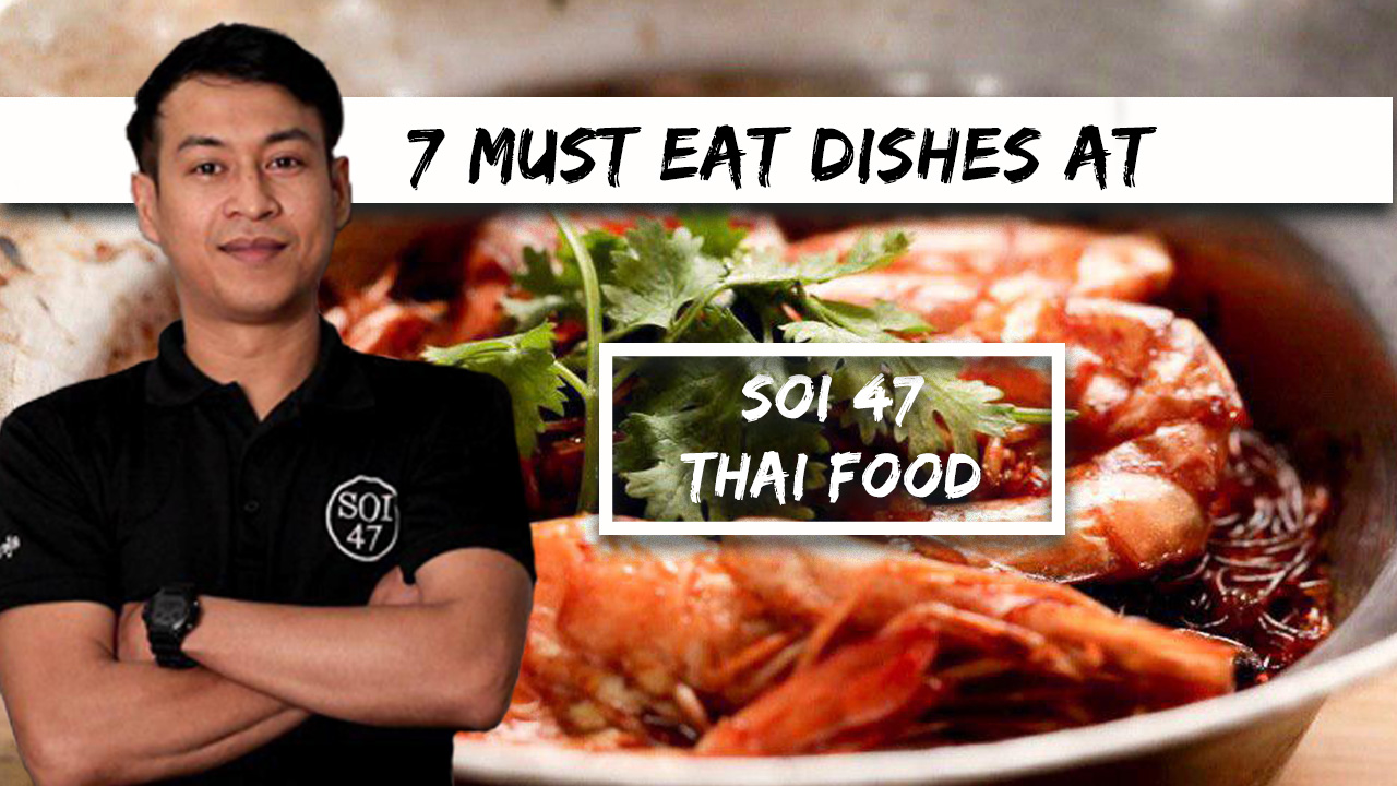 Soi 47 Thai Food and Boss 7 food, chef Arm introduces top 7 recommended dishes